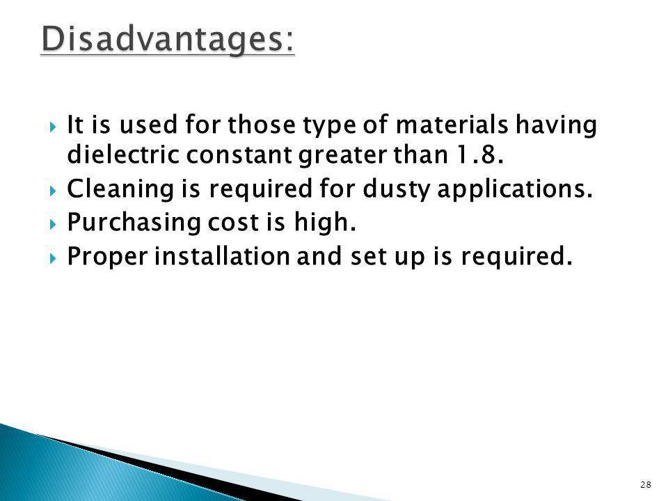 Disadvantages: It is used for those type of materials having dielectric constant greater than 1.8.