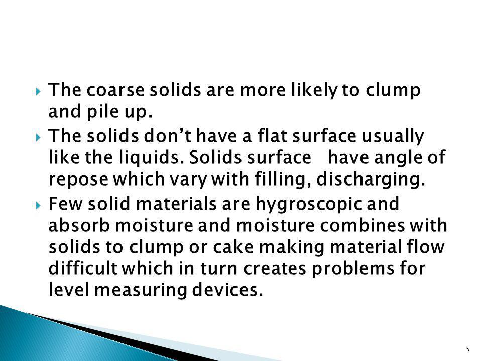 The coarse solids are more likely to clump and pile up.