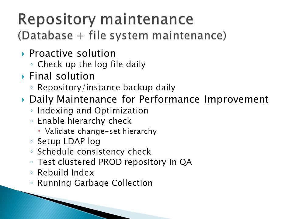 Repository maintenance (Database + file system maintenance)