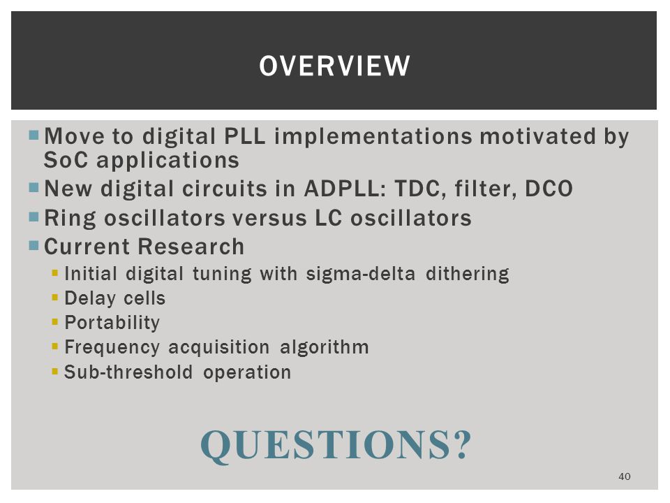 Overview Move to digital PLL implementations motivated by SoC applications. New digital circuits in ADPLL: TDC, filter, DCO.