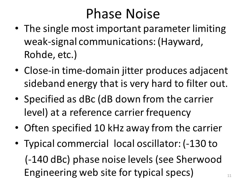 Phase Noise The single most important parameter limiting weak-signal communications: (Hayward, Rohde, etc.)