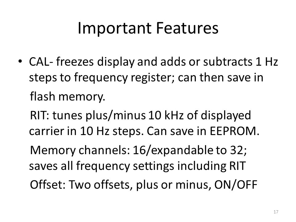 Important Features CAL- freezes display and adds or subtracts 1 Hz steps to frequency register; can then save in.