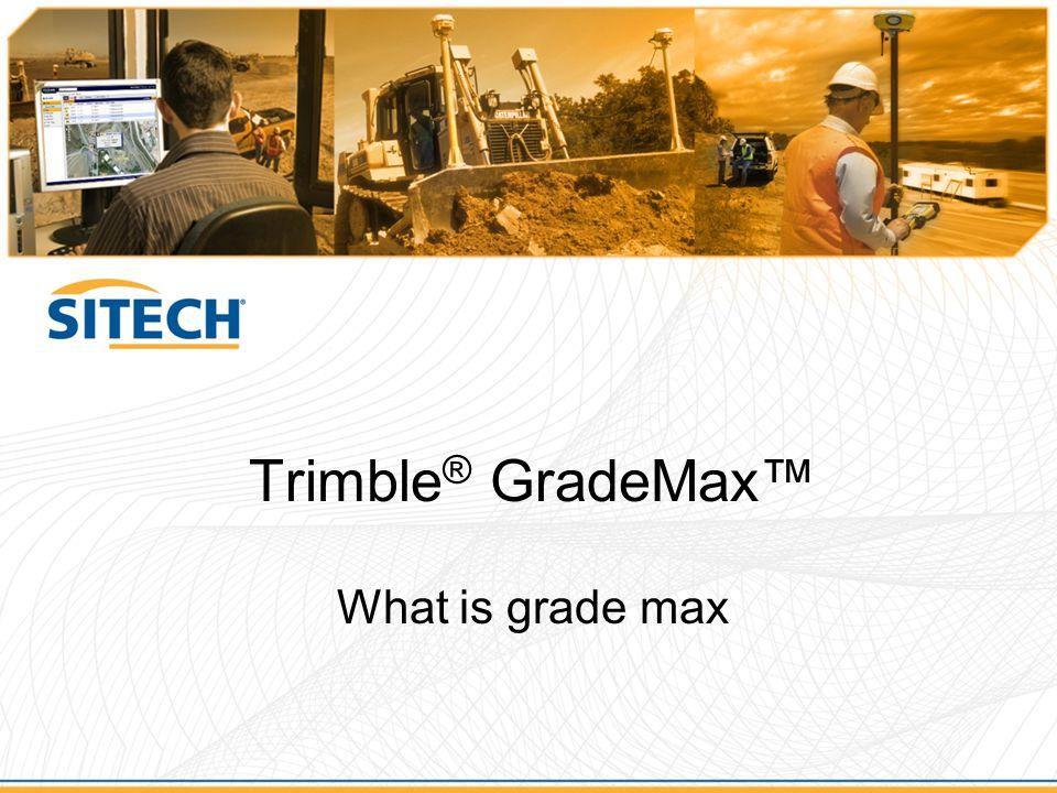 Trimble® GradeMax™ What is grade max