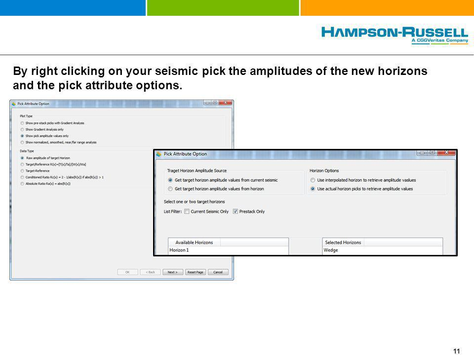 By right clicking on your seismic pick the amplitudes of the new horizons and the pick attribute options.