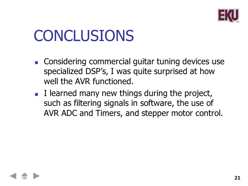 CONCLUSIONS Considering commercial guitar tuning devices use specialized DSP's, I was quite surprised at how well the AVR functioned.