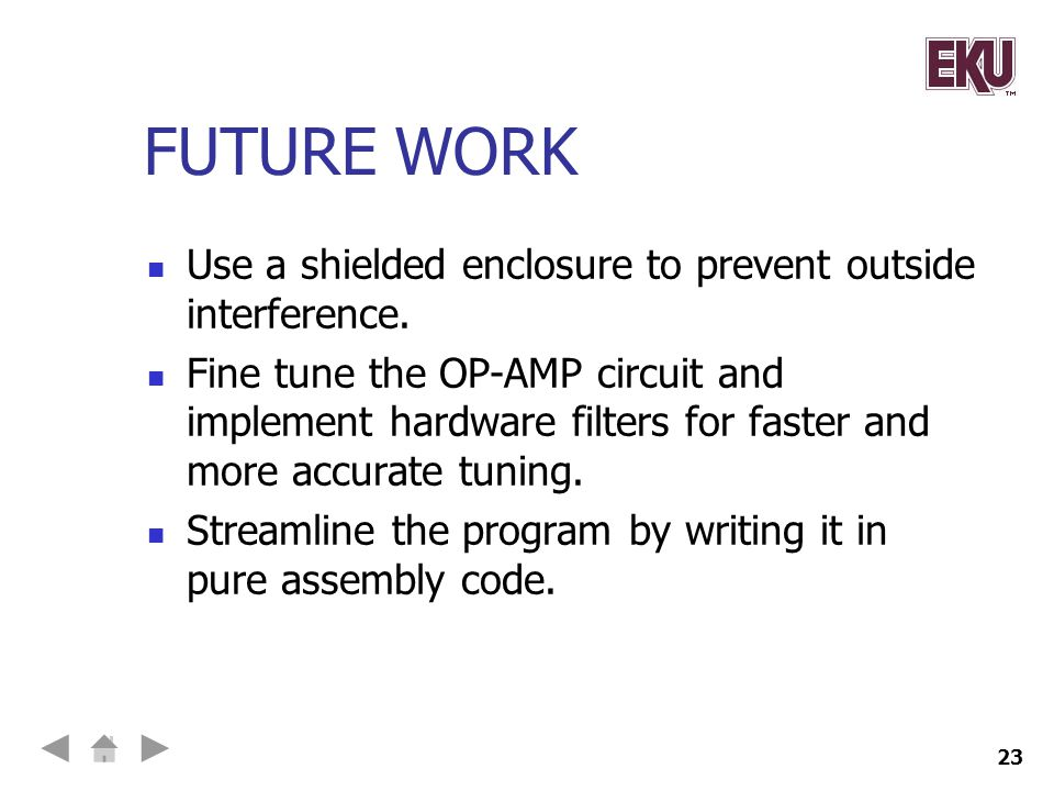FUTURE WORK Use a shielded enclosure to prevent outside interference.