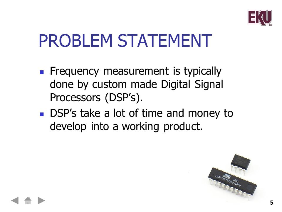 PROBLEM STATEMENT Frequency measurement is typically done by custom made Digital Signal Processors (DSP's).