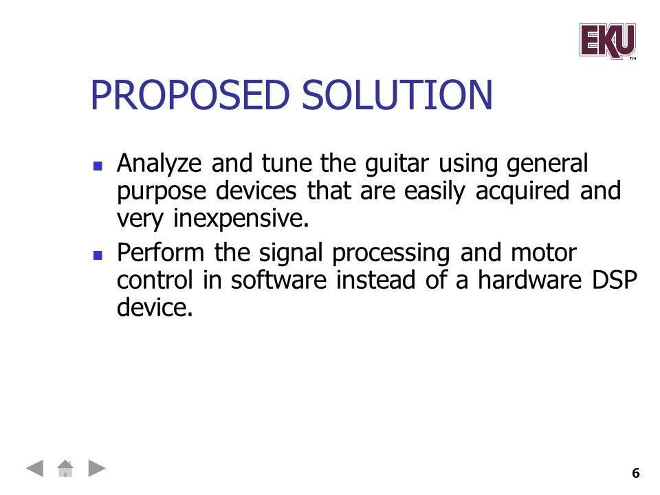 PROPOSED SOLUTION Analyze and tune the guitar using general purpose devices that are easily acquired and very inexpensive.