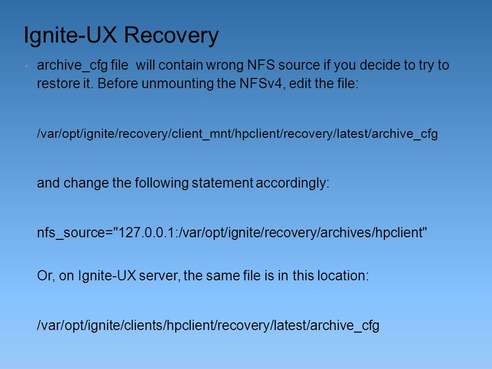 Ignite-UX Recovery archive_cfg file will contain wrong NFS source if you decide to try to restore it. Before unmounting the NFSv4, edit the file: