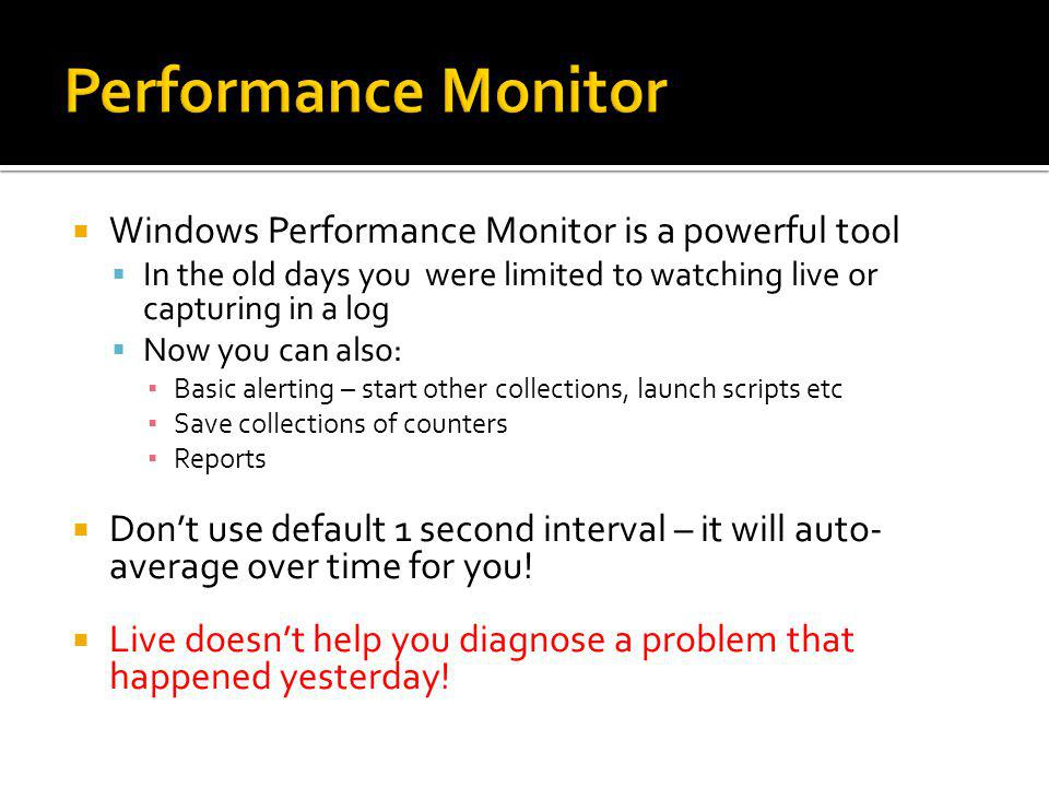 Performance Monitor Windows Performance Monitor is a powerful tool