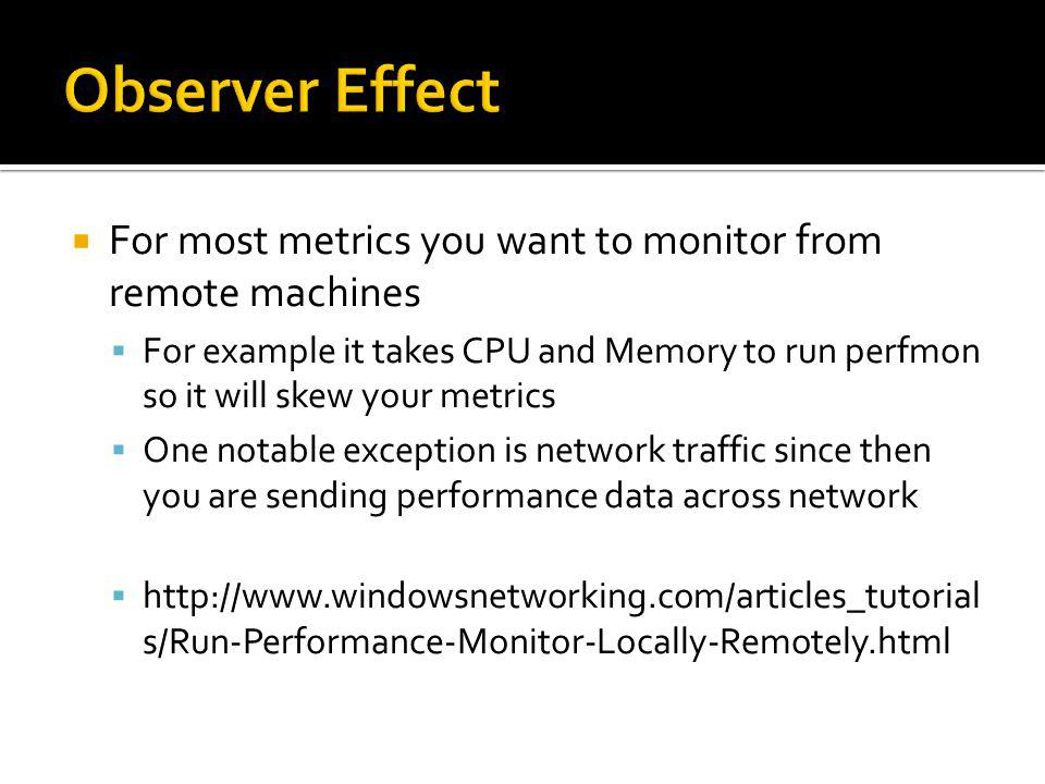 Observer Effect For most metrics you want to monitor from remote machines.