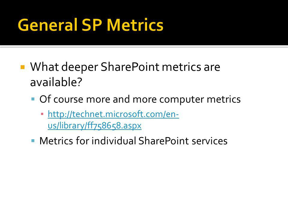 General SP Metrics What deeper SharePoint metrics are available