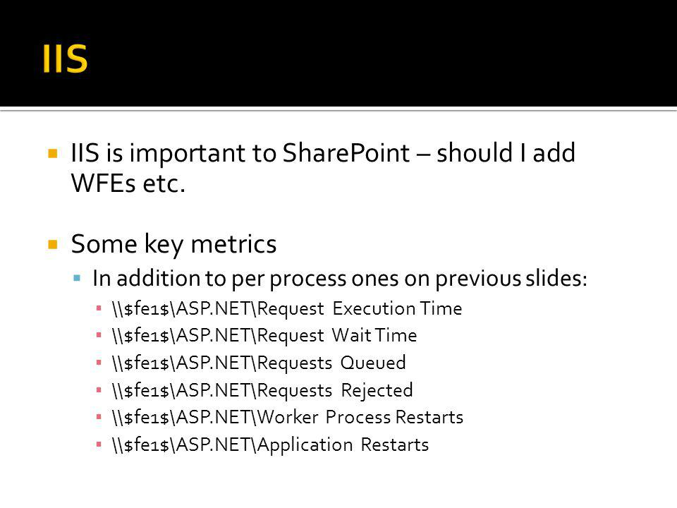 IIS IIS is important to SharePoint – should I add WFEs etc.