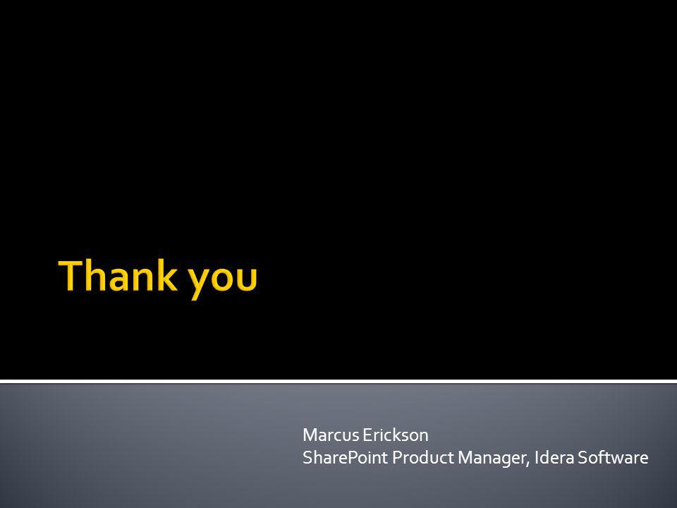 Thank you Marcus Erickson SharePoint Product Manager, Idera Software