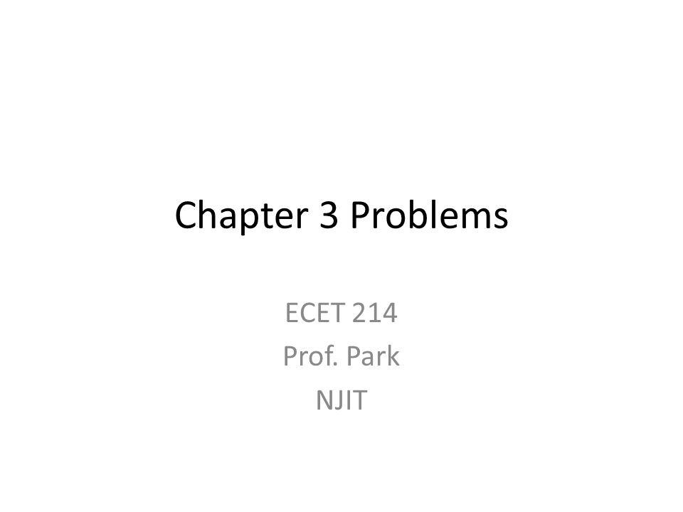 Chapter 3 Problems ECET 214 Prof. Park NJIT