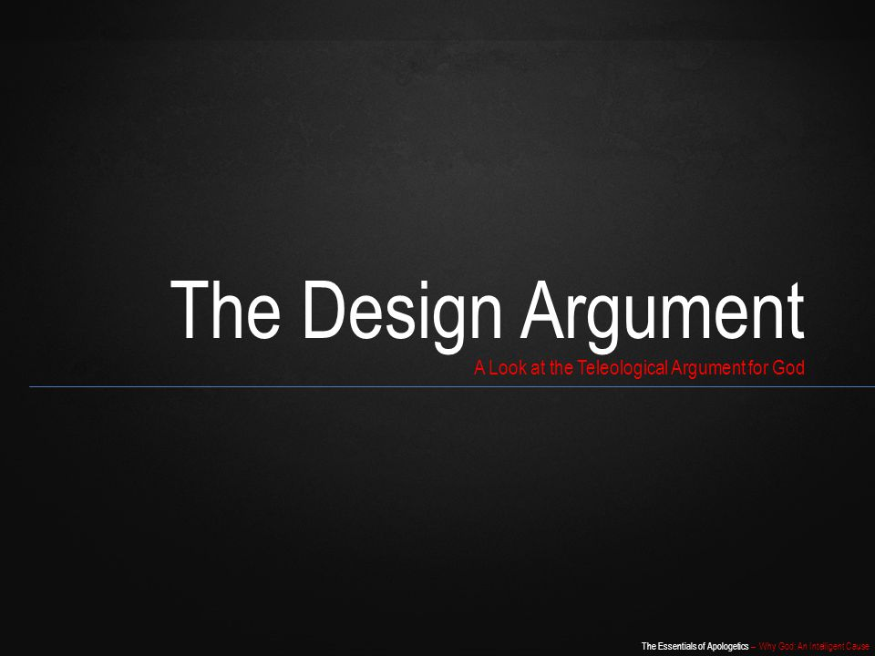 The Design Argument A Look at the Teleological Argument for God