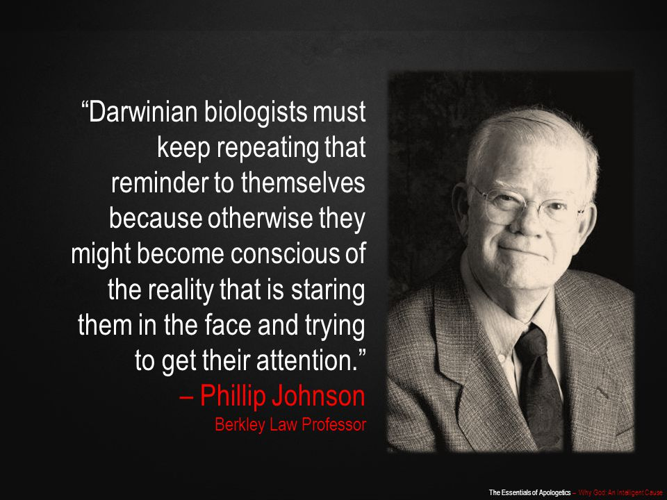 Darwinian biologists must keep repeating that reminder to themselves because otherwise they might become conscious of the reality that is staring them in the face and trying to get their attention.