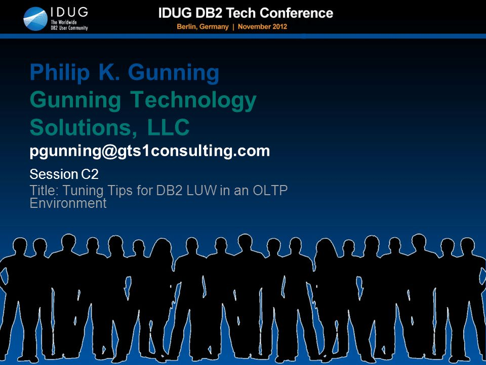 Session C2 Title: Tuning Tips for DB2 LUW in an OLTP Environment