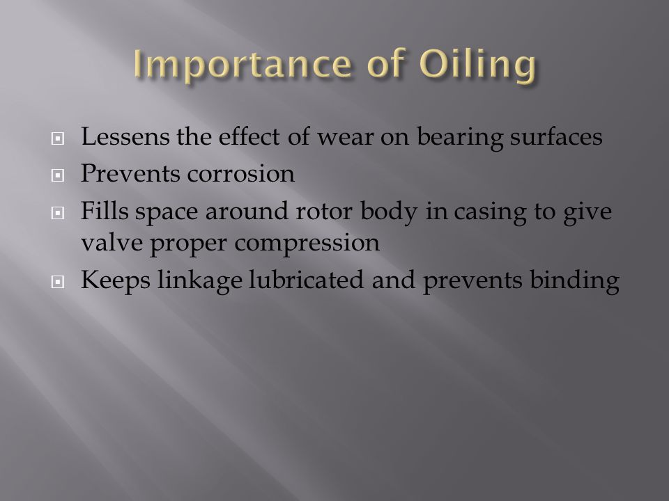 Importance of Oiling Lessens the effect of wear on bearing surfaces