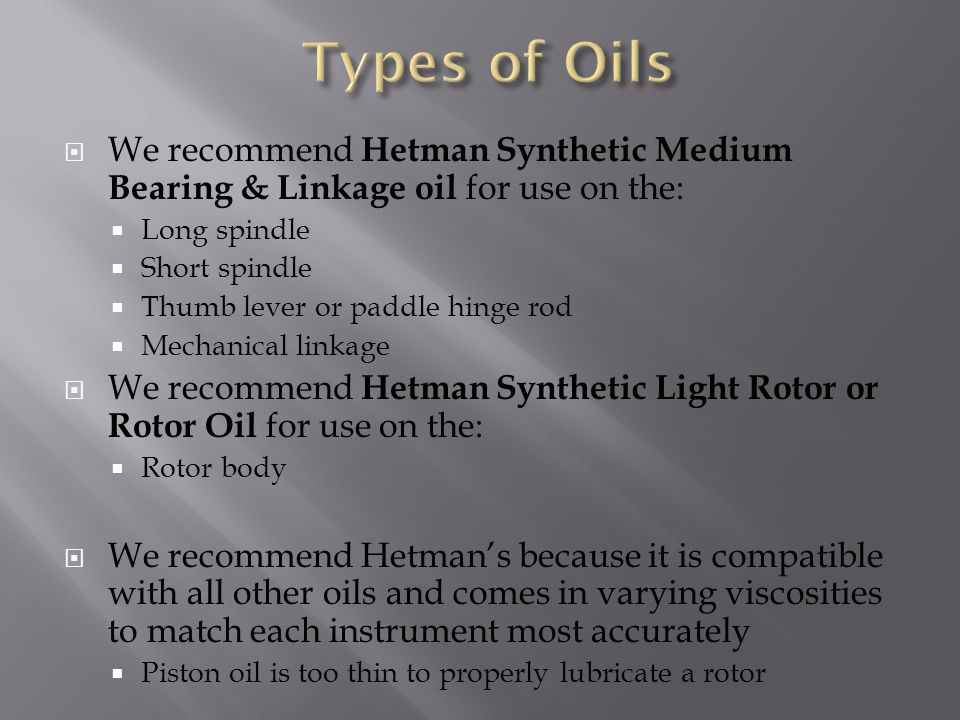 Types of Oils We recommend Hetman Synthetic Medium Bearing & Linkage oil for use on the: Long spindle.