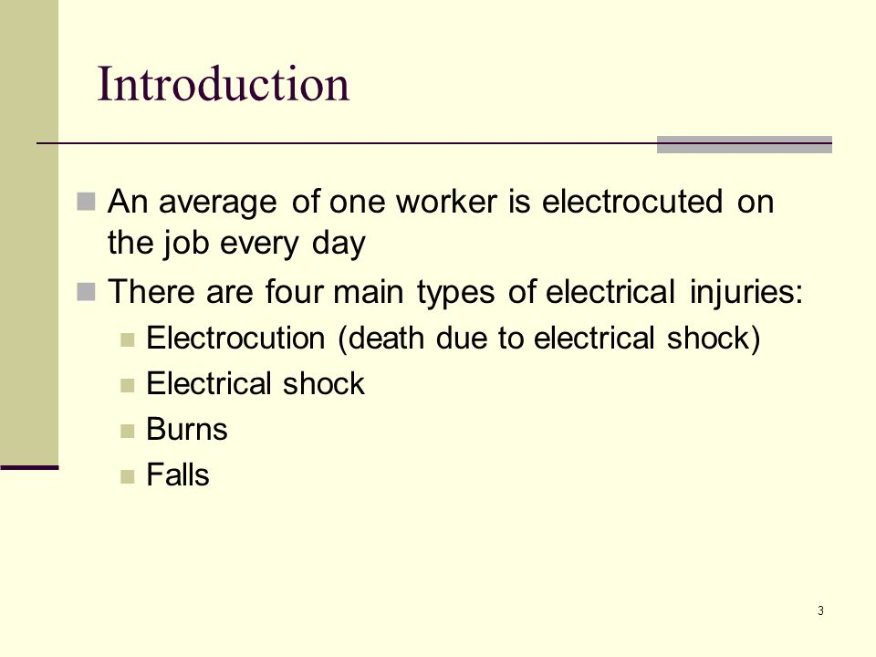 Introduction An average of one worker is electrocuted on the job every day. There are four main types of electrical injuries: