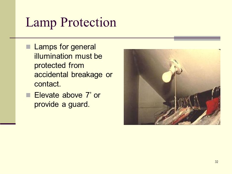 Lamp Protection Lamps for general illumination must be protected from accidental breakage or contact.