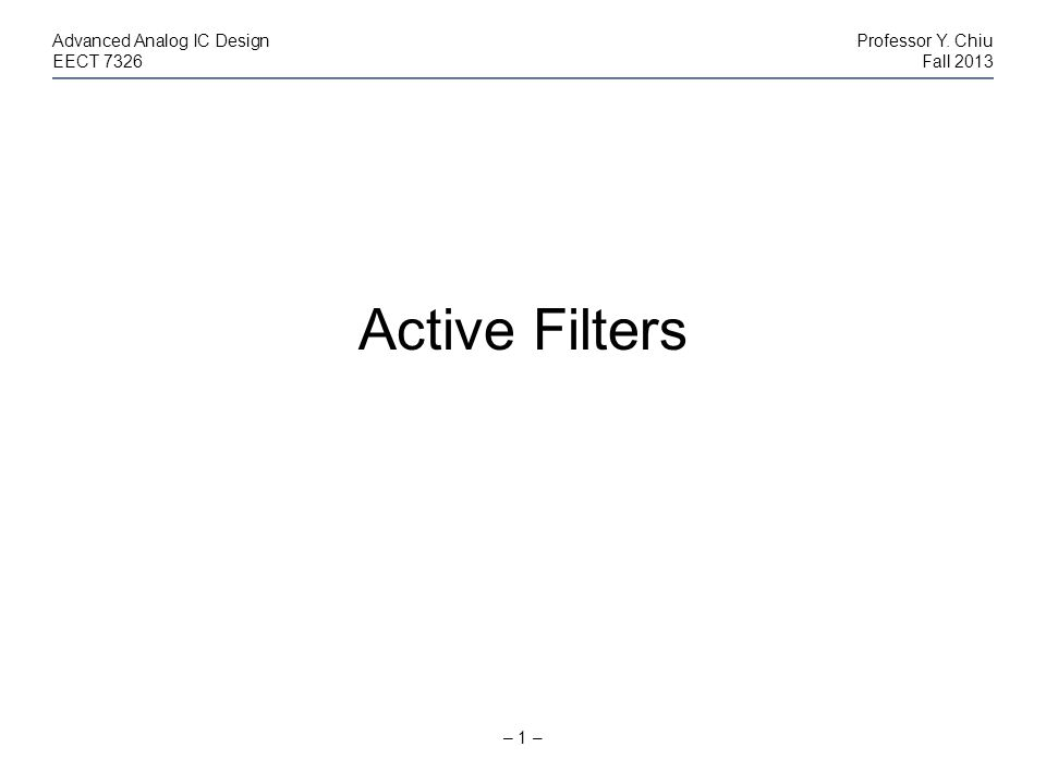 Active Filters Advanced Analog IC Design Professor Y. Chiu