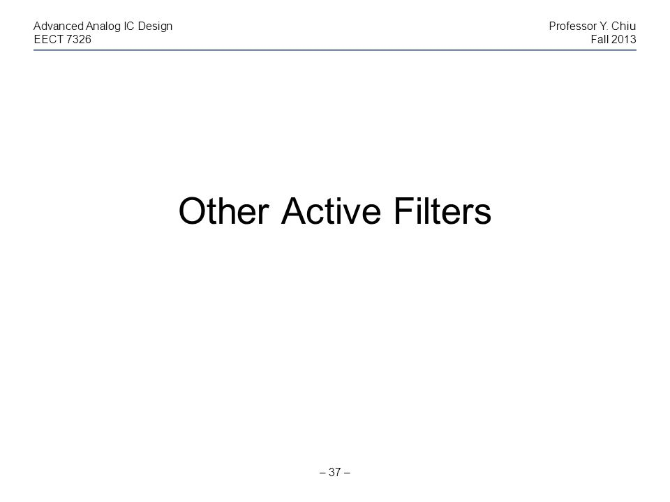 Other Active Filters Advanced Analog IC Design Professor Y. Chiu