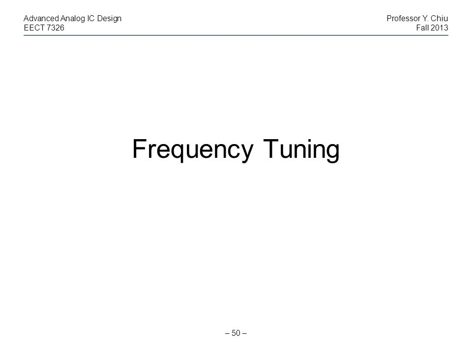 Frequency Tuning Advanced Analog IC Design Professor Y. Chiu