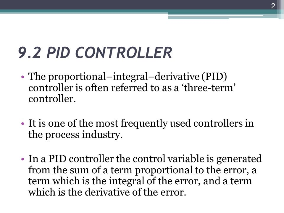 9.2 PID CONTROLLER The proportional–integral–derivative (PID) controller is often referred to as a 'three-term' controller.