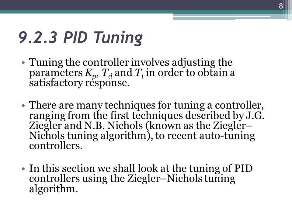 9.2.3 PID Tuning Tuning the controller involves adjusting the parameters Kp, Td and Ti in order to obtain a satisfactory response.
