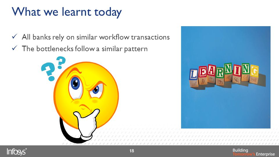 What we learnt today All banks rely on similar workflow transactions