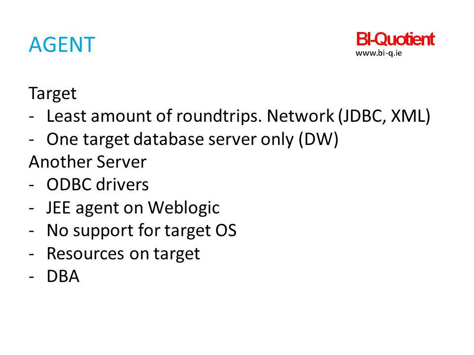 Agent Target Least amount of roundtrips. Network (JDBC, XML)