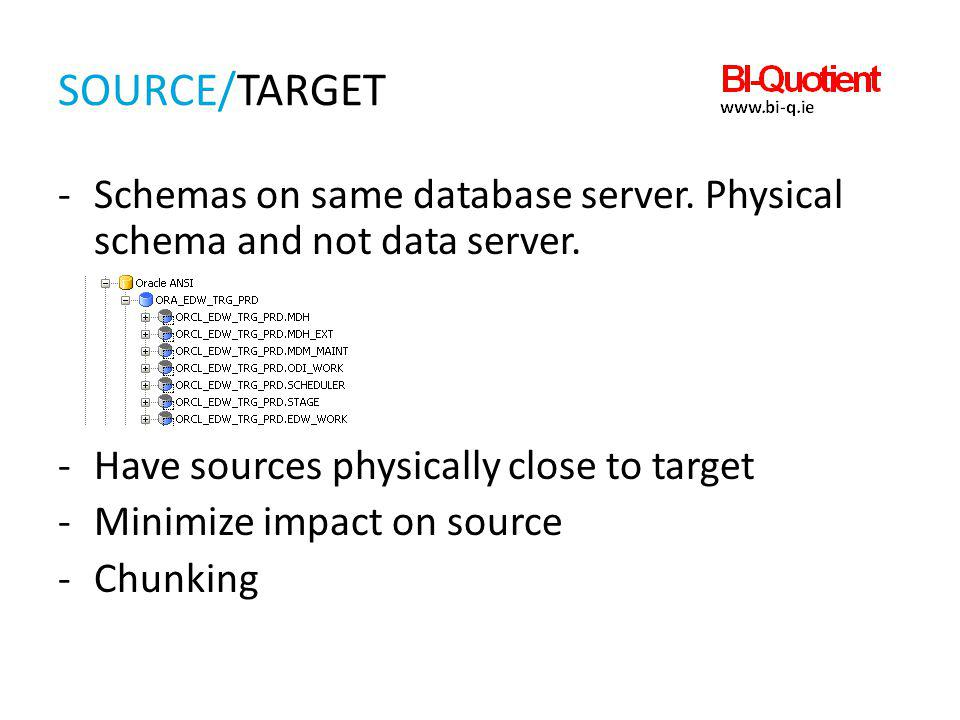 Source/target Schemas on same database server. Physical schema and not data server. Have sources physically close to target.