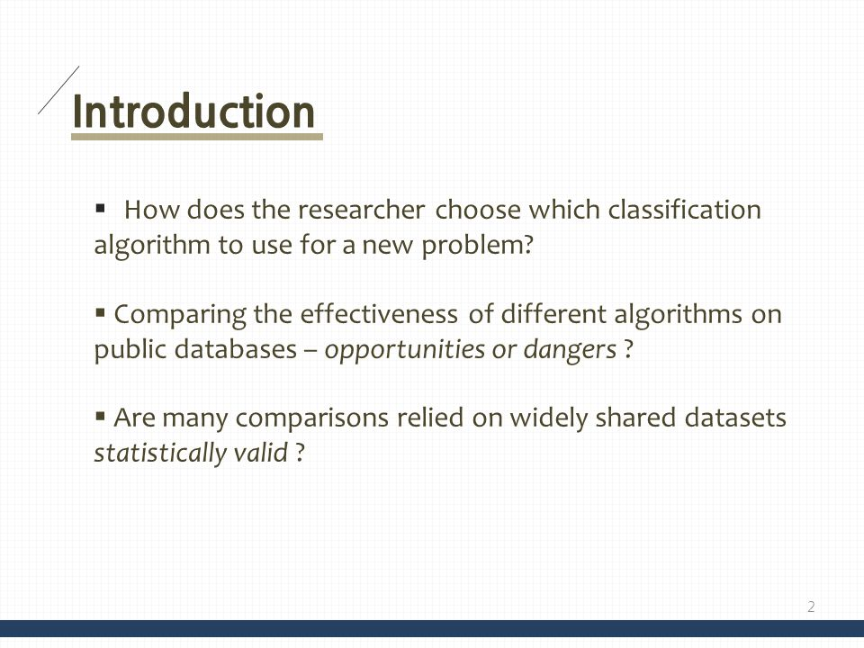 Introduction How does the researcher choose which classification algorithm to use for a new problem