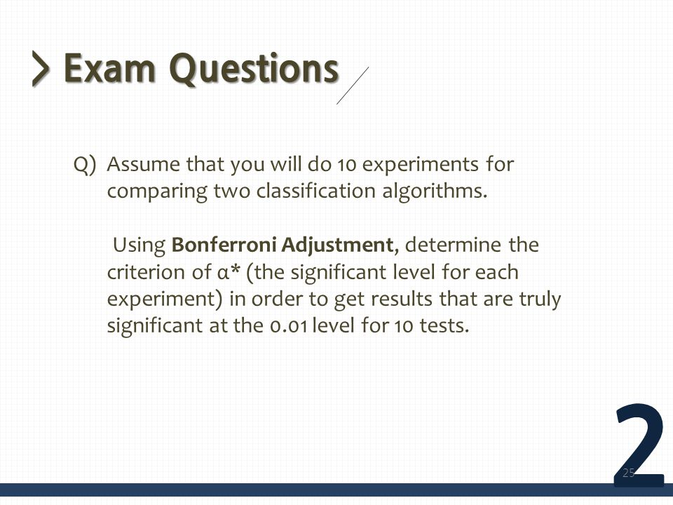> Exam Questions Assume that you will do 10 experiments for comparing two classification algorithms.