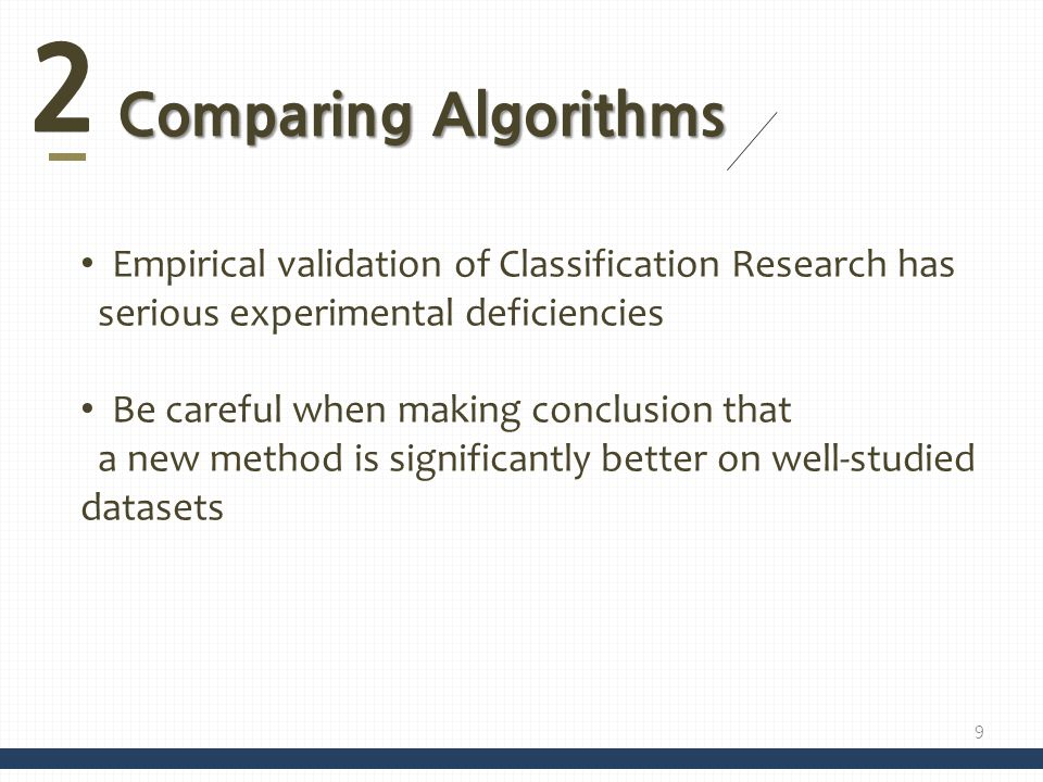 2 Comparing Algorithms. Empirical validation of Classification Research has. serious experimental deficiencies.