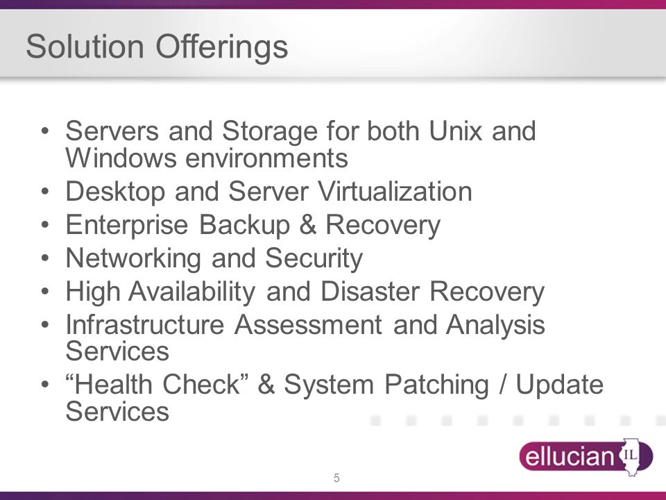 Solution Offerings Servers and Storage for both Unix and Windows environments. Desktop and Server Virtualization.