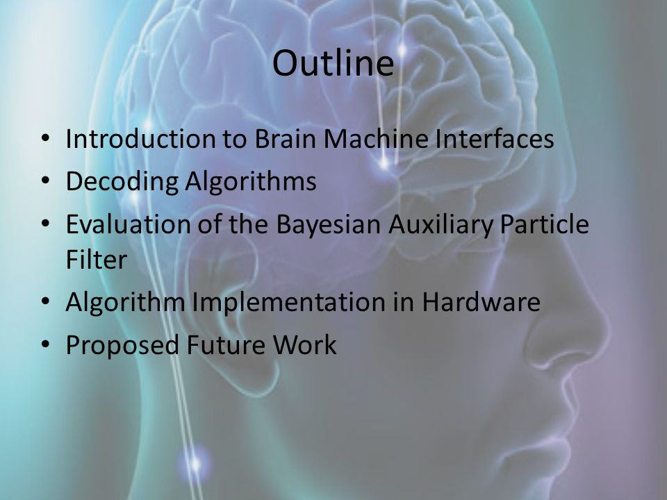 Outline Introduction to Brain Machine Interfaces Decoding Algorithms