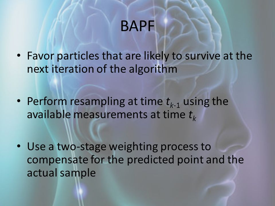 BAPF Favor particles that are likely to survive at the next iteration of the algorithm.