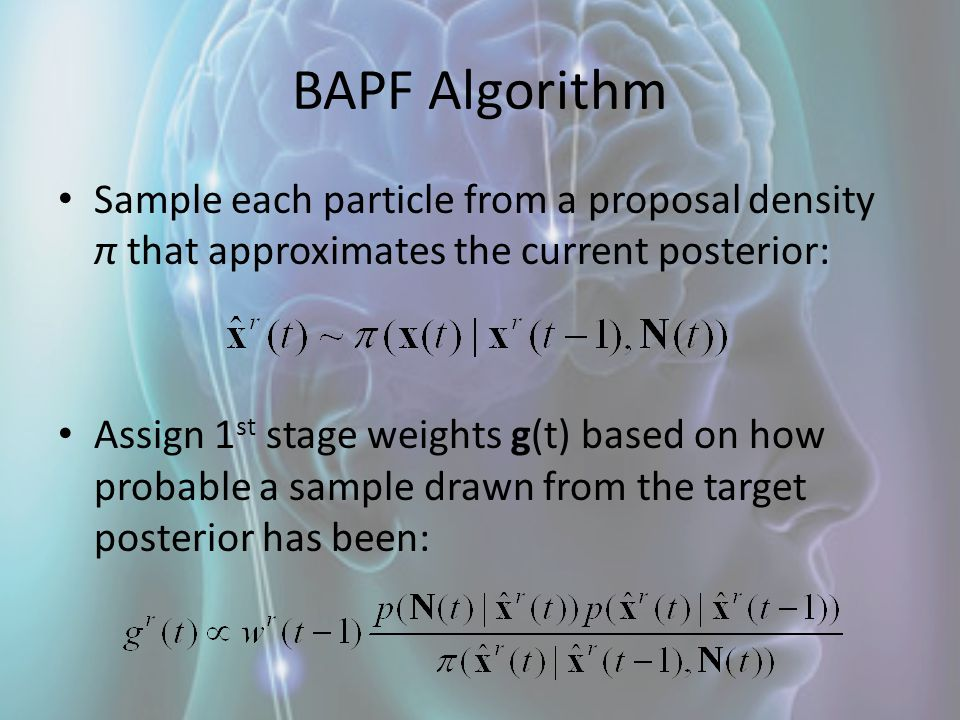 BAPF Algorithm Sample each particle from a proposal density π that approximates the current posterior: