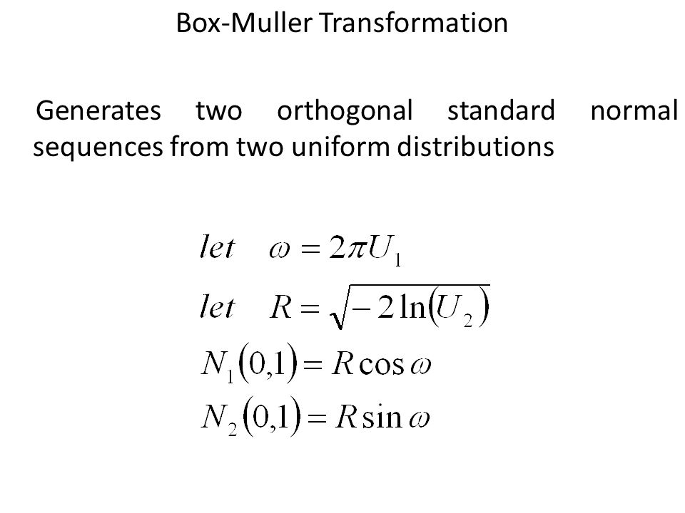 Box-Muller Transformation Generates two orthogonal standard normal sequences from two uniform distributions