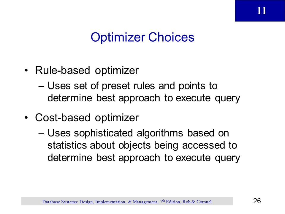 Optimizer Choices Rule-based optimizer Cost-based optimizer