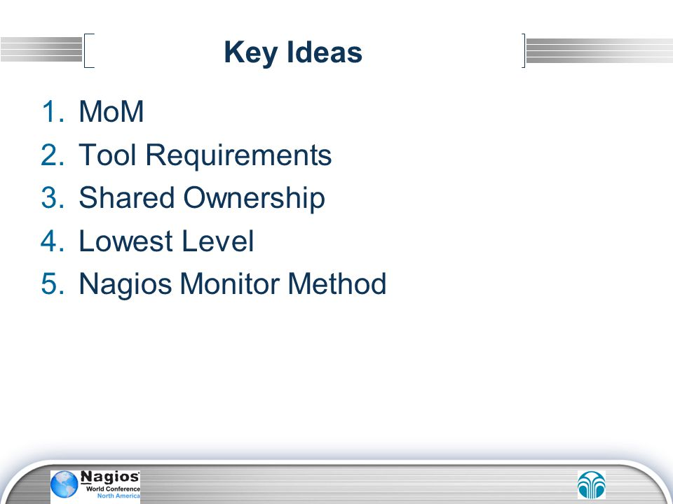 Key Ideas MoM Tool Requirements Shared Ownership Lowest Level Nagios Monitor Method