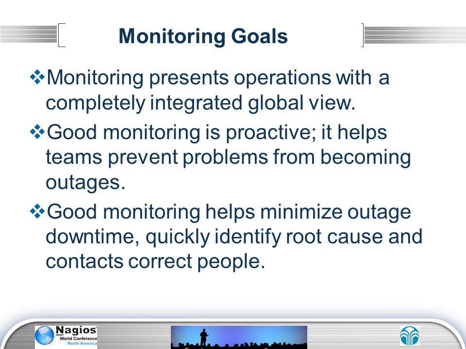 Monitoring Goals Monitoring presents operations with a completely integrated global view.