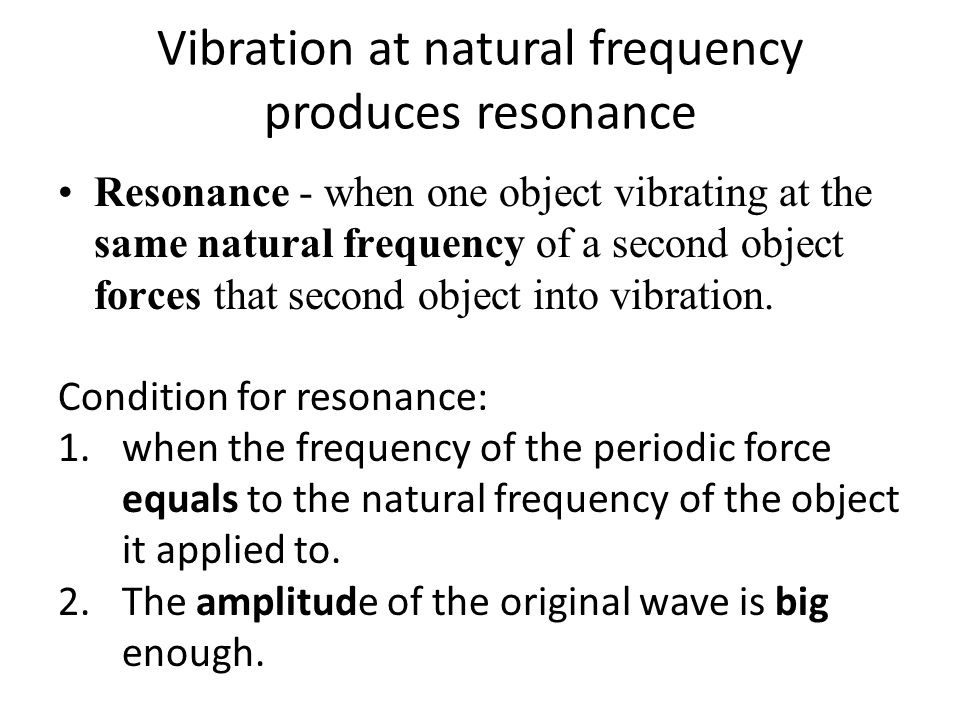 Vibration at natural frequency produces resonance