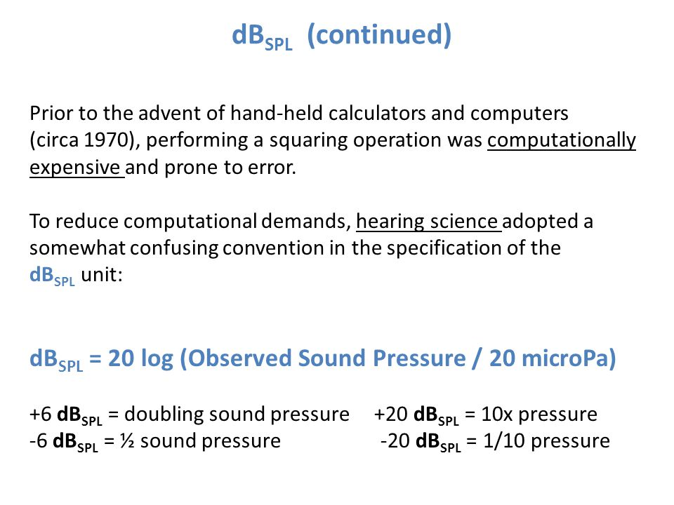 dBSPL (continued) Prior to the advent of hand-held calculators and computers.
