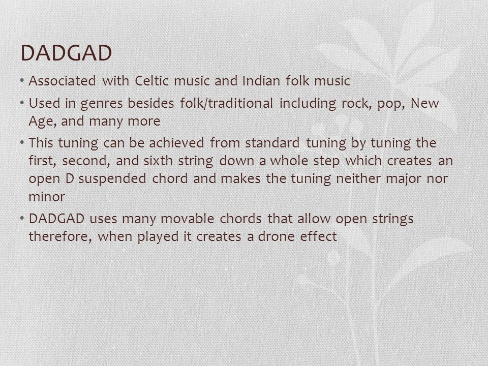 DADGAD Associated with Celtic music and Indian folk music