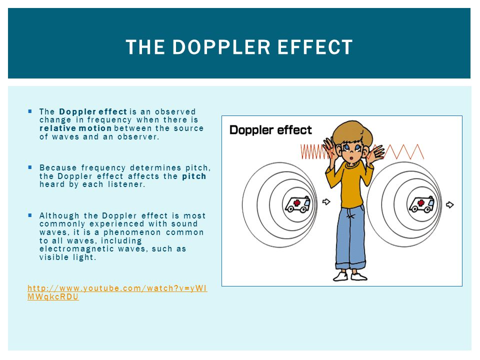 The doppler effect The Doppler effect is an observed change in frequency when there is relative motion between the source of waves and an observer.