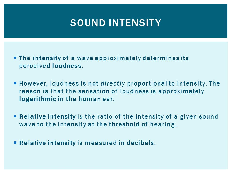 Sound intensity The intensity of a wave approximately determines its perceived loudness.